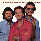 Not Guilty by Larry Gatlin And The Gatlin Brothers