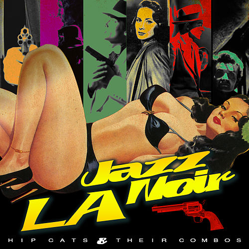 L.A. Jazz Noire - Hip Cats & Their Combos by Various Artists
