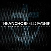 The Anchor Fellowship Live by The Anchor Fellowship