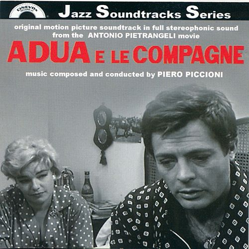 Adua e le compagne (Original Motion Picture Soundtrack in Full Stereophonic Sound from the Antonio Pietrangeli Movie) by Piero Piccioni