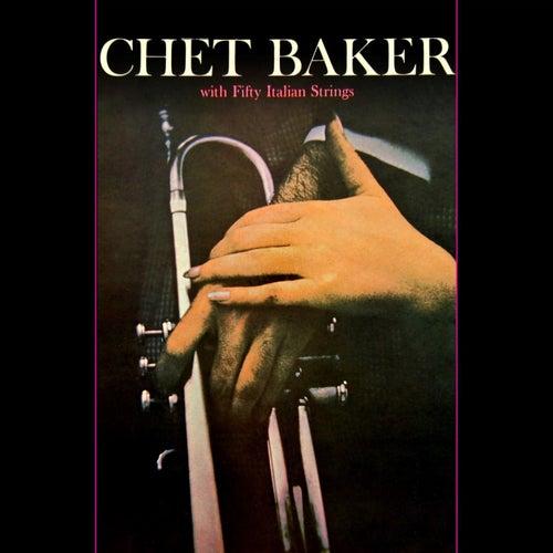 Chet Baker With Fifty Italian Strings by Chet Baker
