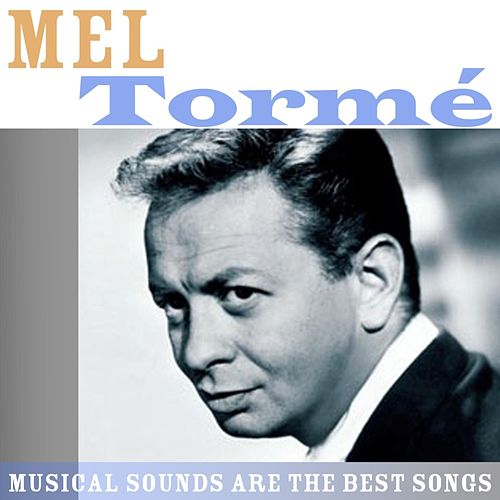 Musical Sounds Are The Best Songs by Mel Tormè