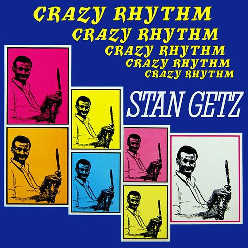 Crazy Rhythm by Stan Getz
