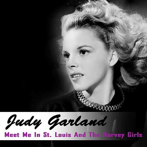 Meet Me In St. Louis And The Harvey Girls by Judy Garland