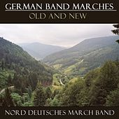 German Band Marches Old And New by Nord Deutsches March Band