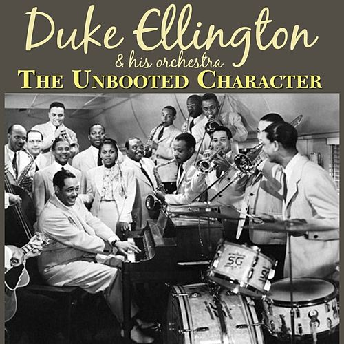 The Unbooted Character by Duke Ellington
