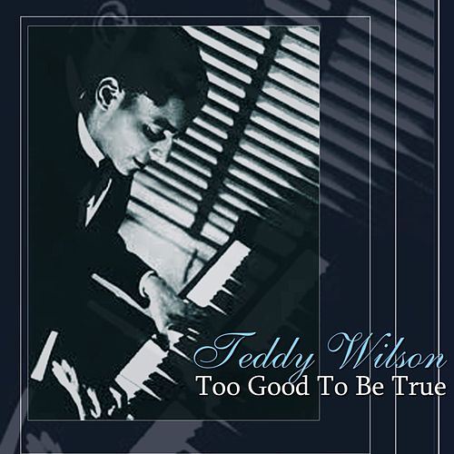 Too Good To Be True by Teddy Wilson