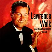 The Champagne Music Of Lawrence Welk by Lawrence Welk