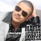 La Mafia Se Sienta El La Mesa by El Komander