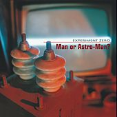 Experiment Zero by Man or Astro-Man?