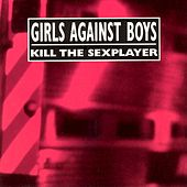Kill the Sexplayer + Live by Girls Against Boys