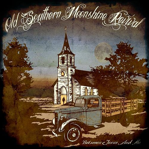 Between Jesus and Me by Old Southern Moonshine Revival
