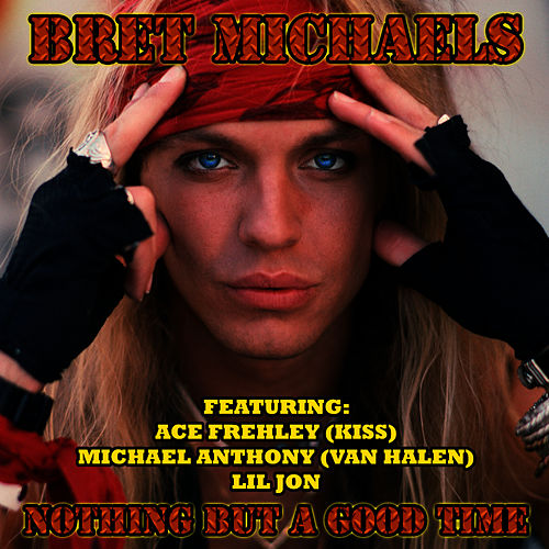 Nothing But a Good Time by Bret Michaels