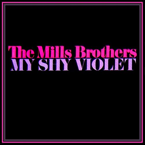 My Shy Violet by The Mills Brothers