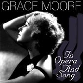 Grace Moore In Opera And Song by Grace Moore