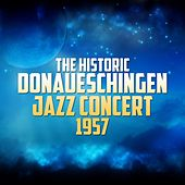 The Historic Donaueschingen Jazz Concert 1957 by Various Artists
