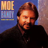 You Haven't Heard The Last Of Me by Moe Bandy