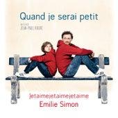 Jetaimejetaimejetaime (Extrait de la Bande Originale du film  ''Quand je serai petit'') by Emilie Simon