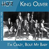 I'm Crazy 'bout My Baby (In Chronological Order 1930 - 1931) by King Oliver
