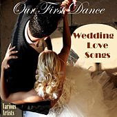Our First Dance: Wedding Love Songs by Various Artists