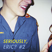 Seriously, Eric? #2 by Various Artists