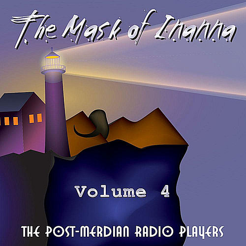 The Mask of Inanna, Vol. 4 by Post-Meridian Radio Players