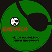 Deep In Tha Groove by Victor Maximiliano