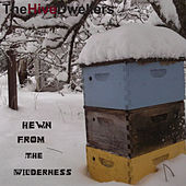 Hewn From The Wilderness by The Hive Dwellers