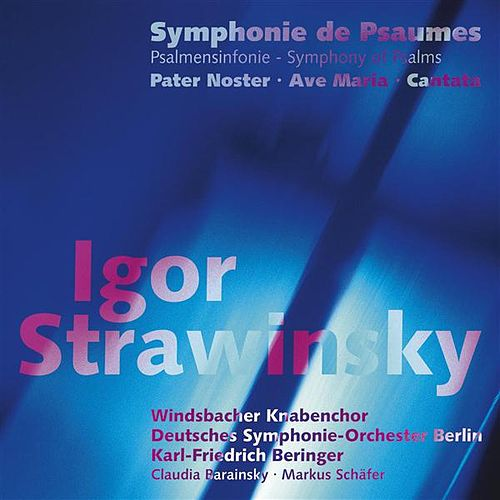 Strawinsky: Symphonie de Psaumes - Pater Noster - Ave Maria - Cantata by Various Artists