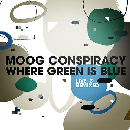 Where Green Is Blue Live & Remixed by Moog Conspiracy