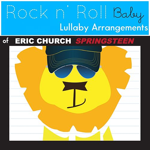 Springsteen (Lullaby Arrangement of Eric Church) by Rock N' Roll Baby Lullaby Ensemble