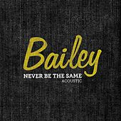 Never Be the Same (Acoustic) by Bailey
