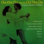 Cha Cha Cha Solamente Cha Cha Cha by Orquestra Romântica Brasileira