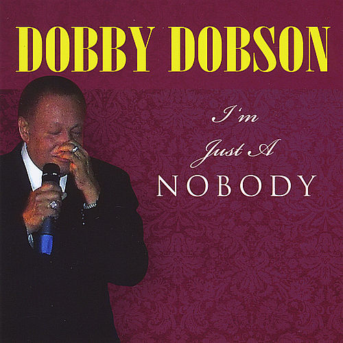 I'm Just a Nobody by Dobby Dobson