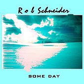 Some Day by Rob Schneider