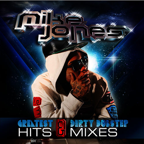 Greatest Hits & Dirty Dubstep Mixes by Mike Jones