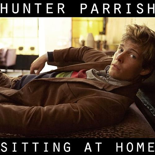 Sitting At Home by Hunter Parrish