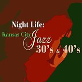 Night Life: Kansas City Jazz Of The 30's And 40's by Various Artists