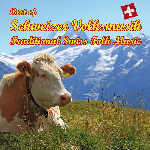 Best of Schweizer Volksmusik - Best of Traditional Swiss Folk Music - Kompositionen von Marino Manfe by Various Artists