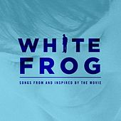 White Frog Original Soundtrack by Various Artists