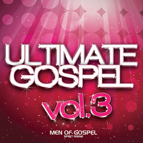 Ultimate Gospel Vol. 3 Men of Gospel (Spirit Rising) by Various Artists