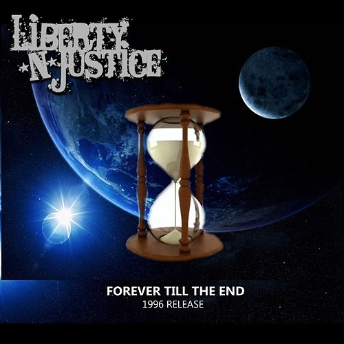 Forever Till The End (1996) by Liberty n' Justice