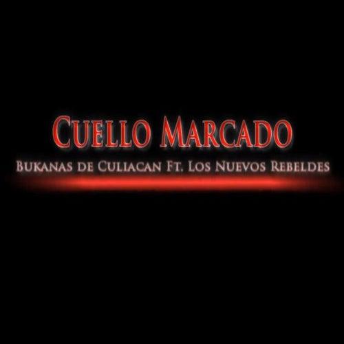 Cuello Marcado (feat. Los Nuevos Rebeldes) by Los Buknas De Culiacan