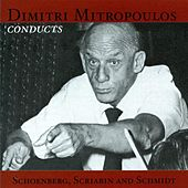 Dimitri Mitropoulos Conducts Schoenberg, Scriabin and Schmidt by Various Artists