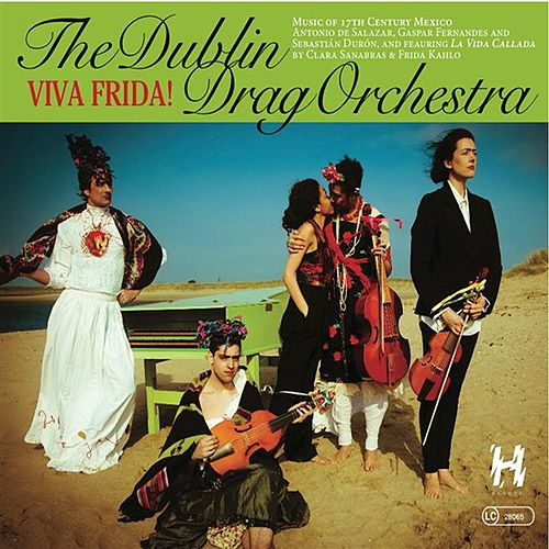 Viva Frida! by Dublin Drag Orchestra