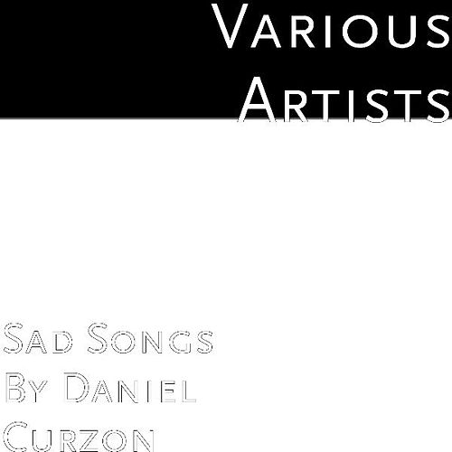 Sad Songs By Daniel Curzon by Various Artists