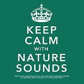 Keep Calm With Nature Sounds: Switch Off and Relax With the Soothing Sound of Natural White Noise At It's Relaxing Best by White Noise Research