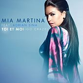 Toi et moi (Go Crazy) - Single (feat. Adrian Sina) by Mia Martina