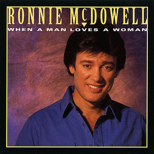 When A Man Loves A Woman by Ronnie McDowell