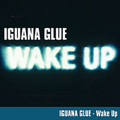 Wake Up! by Iguana Glue